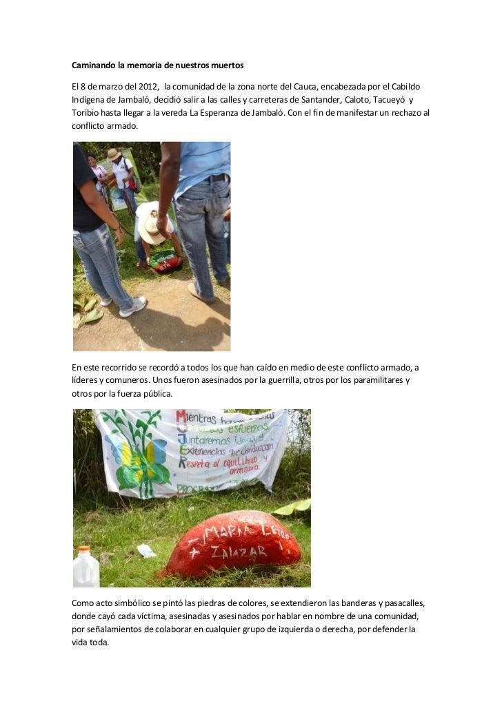Caminando la memoria de nuestros muertosEl 8 de marzo del 2012, la comunidad de la zona norte del Cauca, encabezada por el...