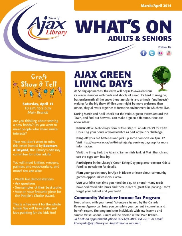 March/April 2014  WHAT'S ON Adults & Seniors Follow Us  Ajax Green living days Saturday, April 12 10 a.m. to 2 p.m. Main B...