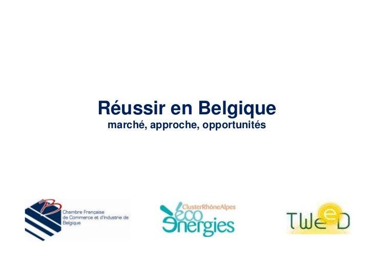 Réussir en Belgique marché, approche, opportunités