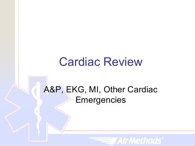 Cardiac ReviewA&P, EKG, MI, Other Cardiac       Emergencies