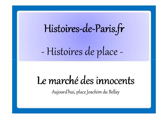 Histoires-deHistoires-de-Paris.fr - Histoires de place Le marché des innocents Aujourd'hui, place Joachim du Bellay