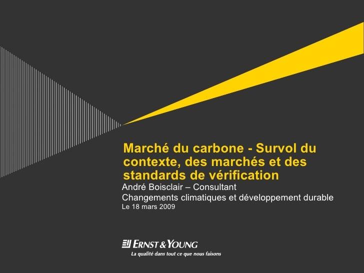 Marché du carbone - Survol du contexte, des marchés et des standards de vérification André Boisclair – Consultant Changeme...
