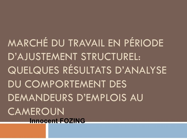 MARCHÉ DU TRAVAIL EN PÉRIODE D'AJUSTEMENT STRUCTUREL: QUELQUES RÉSULTATS D'ANALYSE DU COMPORTEMENT DES DEMANDEURS D'EMPLOI...