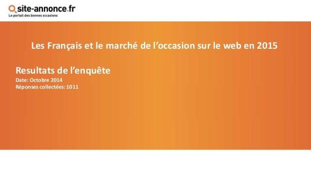 Les Français et le marché de l'occasion sur le web en 2015 Resultats de l'enquête Date: Octobre 2014 Réponses collectées: ...