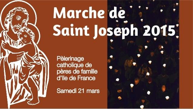 Marche de  Saint Joseph 2015  Pèlerinage  catholique de  pères de famille  d'Ile de France  Samedi 21 mars