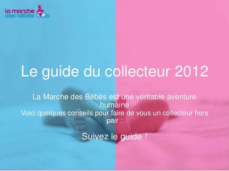 Le guide du collecteur 2012   La Marche des Bébés est une véritable aventure                    humaineVoici quelques cons...