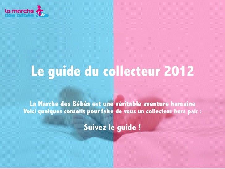 Le guide du collecteur 2012  La Marche des Bébés est une véritable aventure humaineVoici quelques conseils pour faire de v...