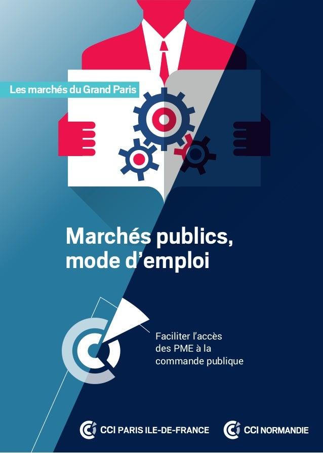 1 Faciliter l'accès des PME à la commande publique Marchés publics, mode d'emploi LesmarchésduGrandParis