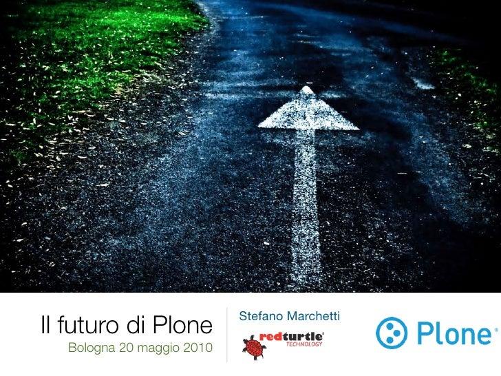 Stefano Marchetti Il futuro di Plone   Bologna 20 maggio 2010