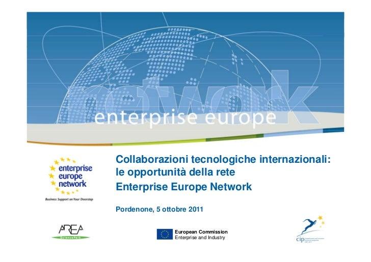 Collaborazioni tecnologiche internazionali:le opportunità della reteEnterprise Europe NetworkPordenone, 5 ottobre 2011    ...