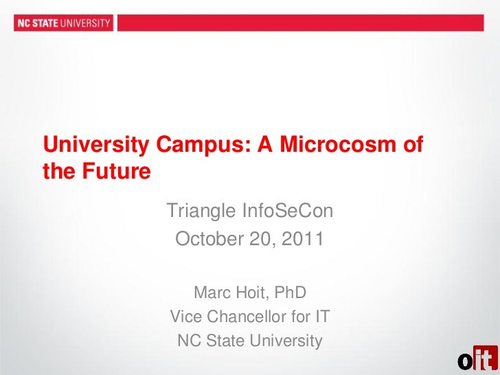 University Campus: A Microcosm ofthe Future          Triangle InfoSeCon           October 20, 2011              Marc Hoit,...