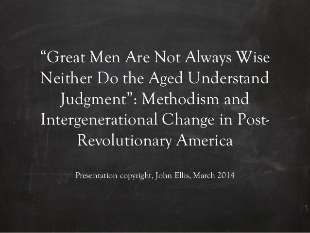 """""""Great Men Are Not Always Wise Neither Do the Aged Understand Judgment"""": Methodism and Intergenerational Change in Post- R..."""