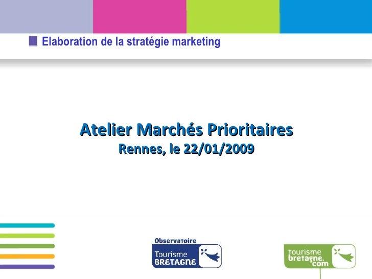Atelier Marchés Prioritaires Rennes, le 22/01/2009 Elaboration de la stratégie marketing
