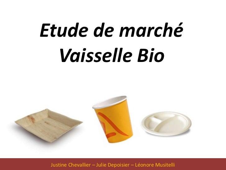 Etude de marché  Vaisselle Bio Justine Chevallier – Julie Depoisier – Léonore Musitelli