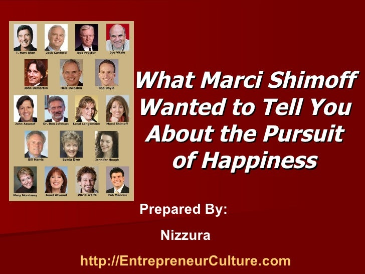 What Marci Shimoff Wanted to Tell You About the Pursuit of Happiness Prepared By:  Nizzura http://EntrepreneurCulture.com
