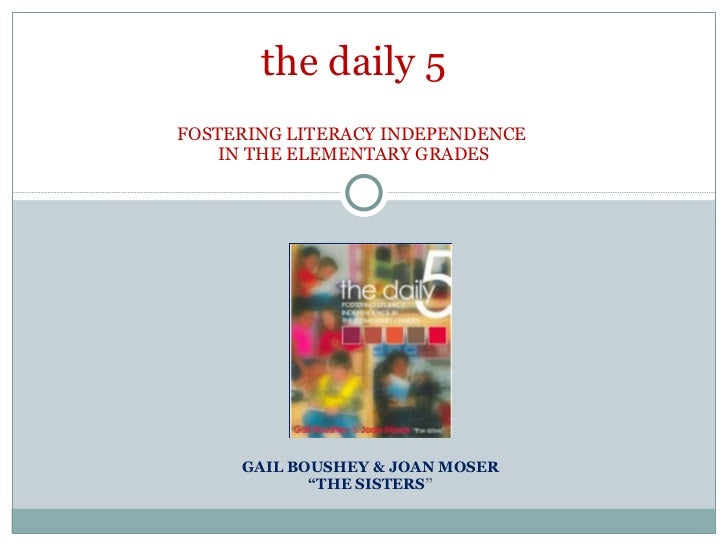 """GAIL BOUSHEY & JOAN MOSER """" THE SISTERS """" the daily 5 FOSTERING LITERACY INDEPENDENCE  IN THE ELEMENTARY GRADES"""