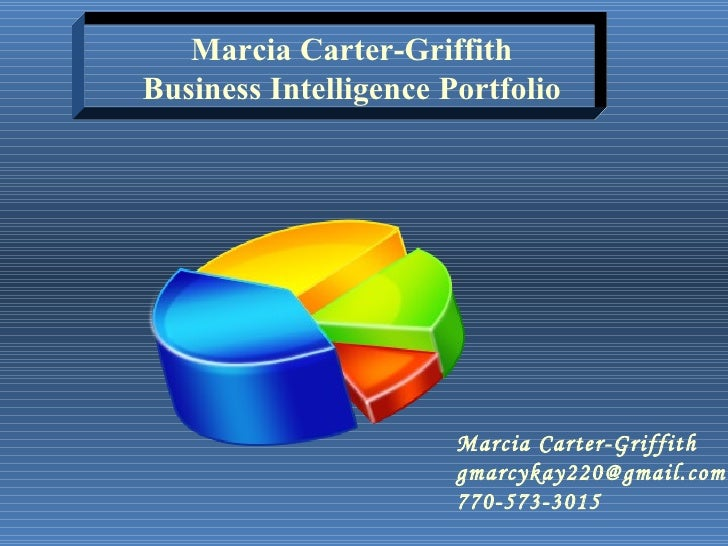 Marcia Carter-Griffith [email_address] 770-573-3015 Marcia Carter-Griffith Business Intelligence Portfolio