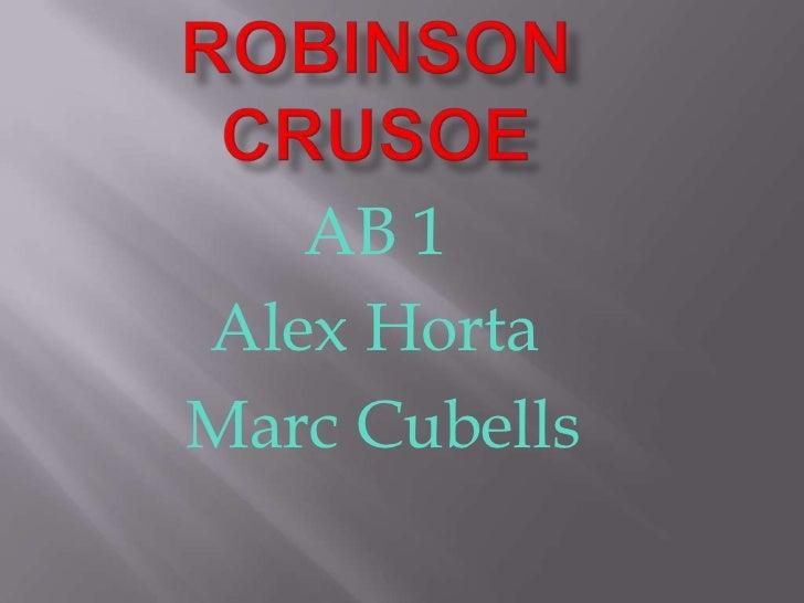 Robinson Crusoe<br />AB 1<br />Alex Horta<br /> Marc Cubells     <br />