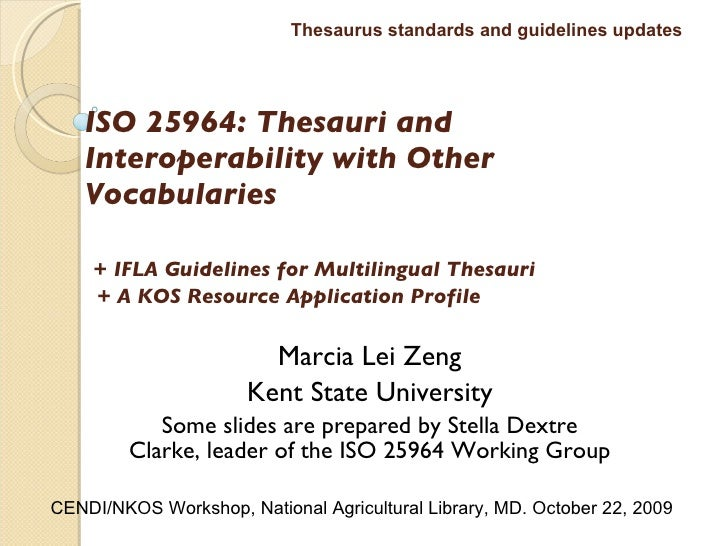 ISO 25964: Thesauri and Interoperability with Other Vocabularies     +   IFLA Guidelines for Multilingual Thesauri   + A K...