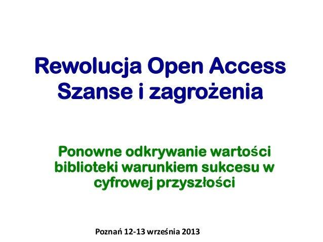 Rewolucja Open Access Szanse i zagrożenia Ponowne odkrywanie wartości biblioteki warunkiem sukcesu w cyfrowej przyszłości ...