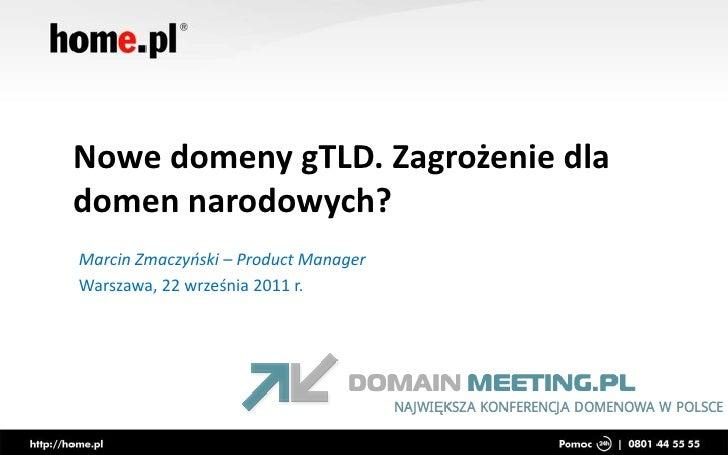 Nowe domeny gTLD. Zagrożenie dla domen narodowych?<br />Marcin Zmaczyński – Product Manager<br />Warszawa, 22 września 201...