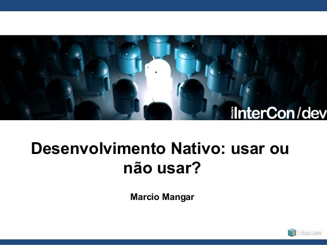 InterCon Dev +Android 2013 - Marcio Mangar