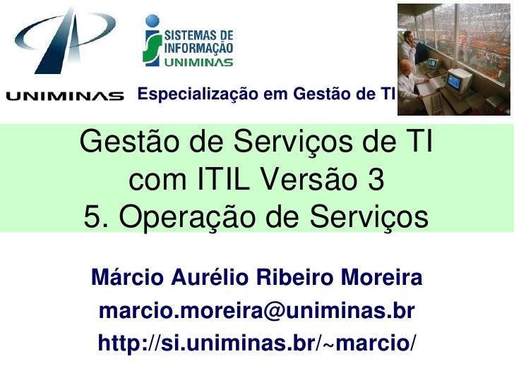 Especialização em Gestão de TIGestão de Serviços de TI   com ITIL Versão 35. Operação de ServiçosMárcio Aurélio Ribeiro Mo...