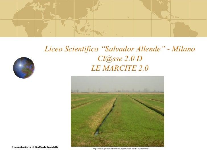 """Liceo Scientifico """"Salvador Allende"""" - Milano Cl@sse 2.0 D LE MARCITE 2.0 Presentazione di Raffaele Nardella http://www.pr..."""