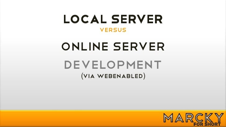 LOCAL SERVER       versus  Online SERVER Development   (via WebEnabled)
