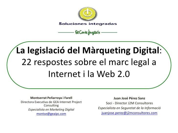 La legislació del Màrqueting Digital:  22 respostes sobre el marc legal a          Internet i la Web 2.0          Montserr...