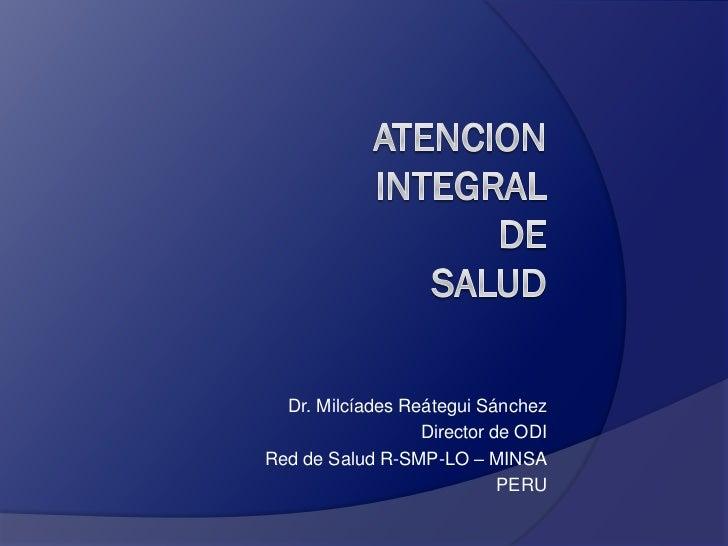 Dr. Milcíades Reátegui Sánchez                   Director de ODI Red de Salud R-SMP-LO – MINSA                            ...