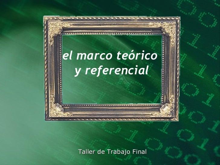 el marco teórico  y referencial Taller de Trabajo Final