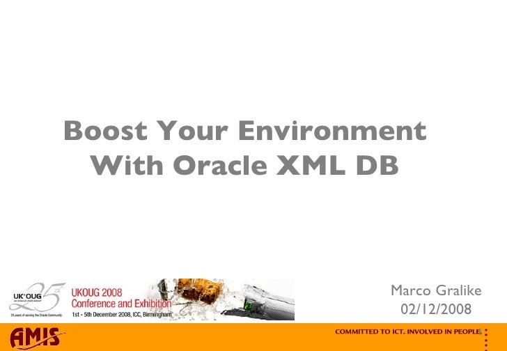 Boost Your Environment With XMLDB - UKOUG 2008 - Marco Gralike