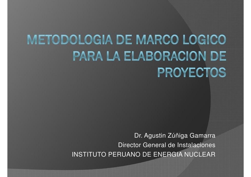 Dr. Agustin Zúñiga Gamarra             Director General de Instalaciones INSTITUTO PERUANO DE ENERGIA NUCLEAR