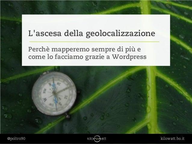 L'ascesa della geolocalizzazione. Perché mapperemo sempre di più e come lo facciamo grazie a WordPress