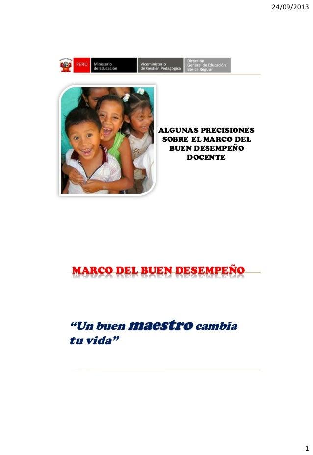 """24/09/2013 1 ALGUNAS PRECISIONES SOBRE EL MARCO DEL BUEN DESEMPEÑO DOCENTE MARCO DEL BUEN DESEMPEÑO """"Un buen maestro cambi..."""
