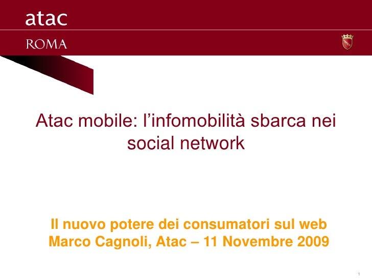 Atac mobile: l'infomobilità sbarca nei           social network     Il nuovo potere dei consumatori sul web  Marco Cagnoli...