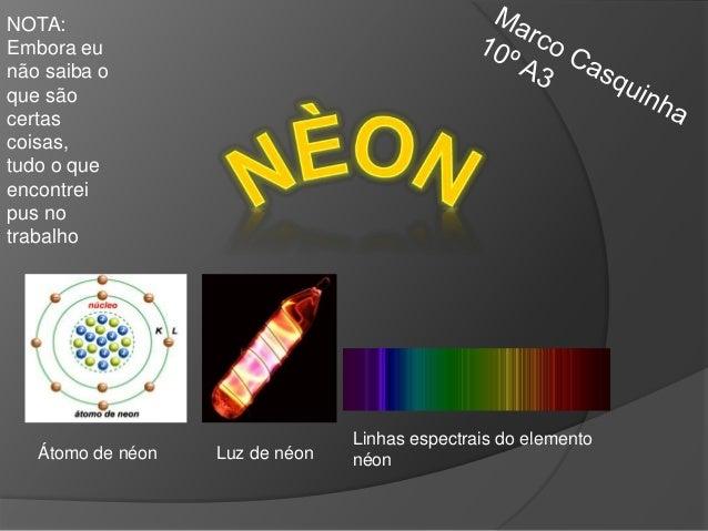 Átomo de néon Luz de néon Linhas espectrais do elemento néon NOTA: Embora eu não saiba o que são certas coisas, tudo o que...
