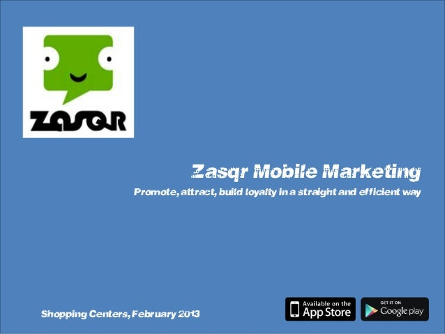 """Zasqr Mobile Marketing                  """"Promote, attract, build loyalty in a straight and efficient way""""Shopping Centers,..."""
