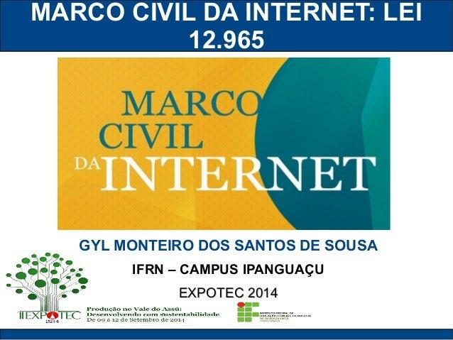MARCO CIVIL DA INTERNET: LEI  12.965  GYL MONTEIRO DOS SANTOS DE SOUSA  IFRN – CAMPUS IPANGUAÇU  EEXXPPOOTTEECC 22001144
