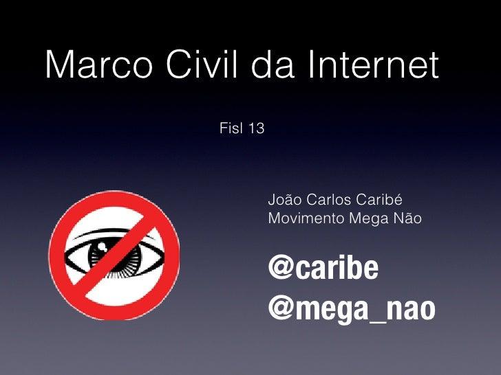 Marco Civil da Internet          Fisl 13                    João Carlos Caribé                    Movimento Mega Não      ...