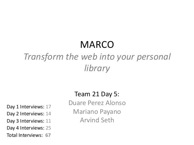 MARCO Transform the web into your personal library  Day 1 Interviews: 17 Day 2 Interviews: 14 Day 3 Interviews: 11 Day 4 I...