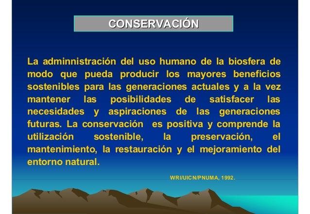CONSERVACIÓNCONSERVACIÓNLa adminnistración del uso humano de la biosfera demodo que pueda producir los mayores beneficioss...