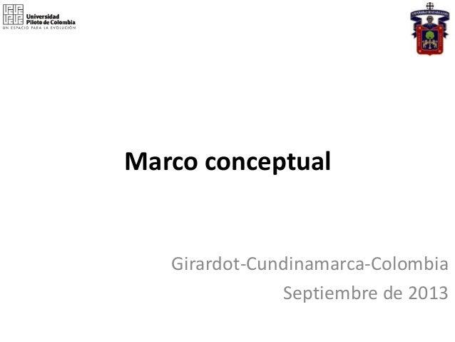 Marco conceptual  Girardot-Cundinamarca-Colombia Septiembre de 2013