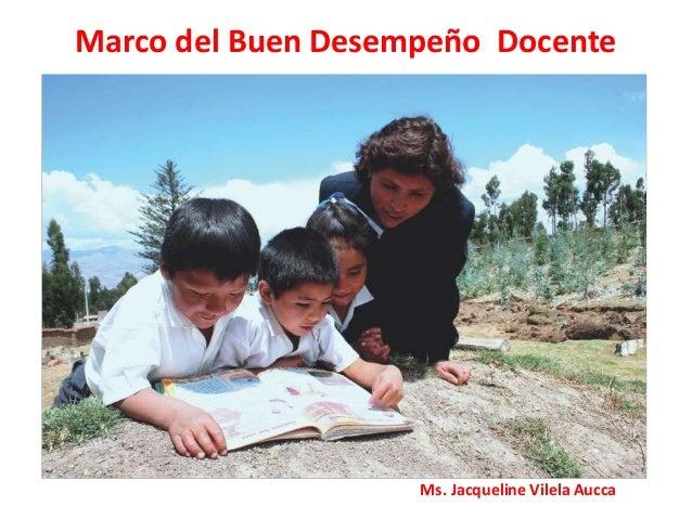 Marco del Buen Desempeño Docente                    Ms. Jacqueline Vilela Aucca