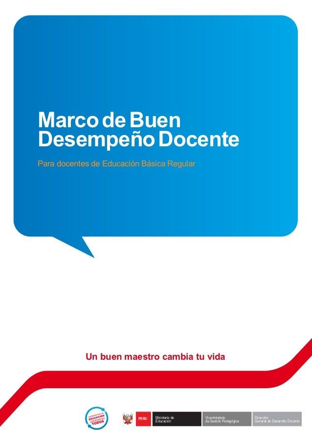 Marco de BuenDesempeño DocentePara docentes de Educación Básica Regular            Un buen maestro cambia tu vida         ...