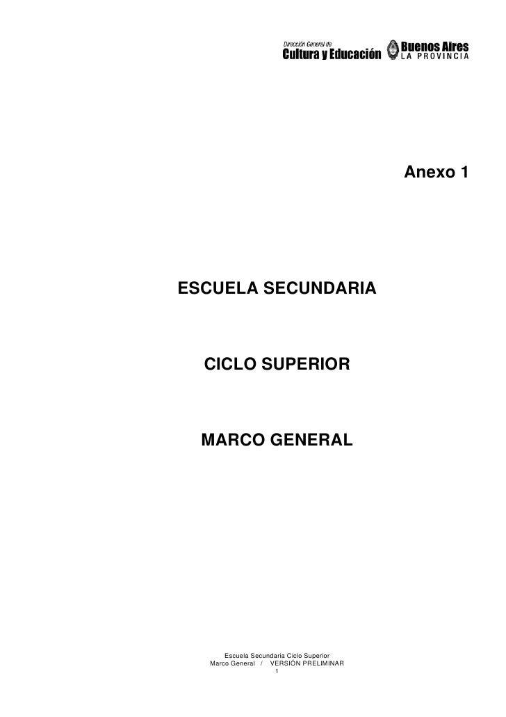 Anexo 1     ESCUELA SECUNDARIA      CICLO SUPERIOR      MARCO GENERAL           Escuela Secundaria Ciclo Superior   Marco ...
