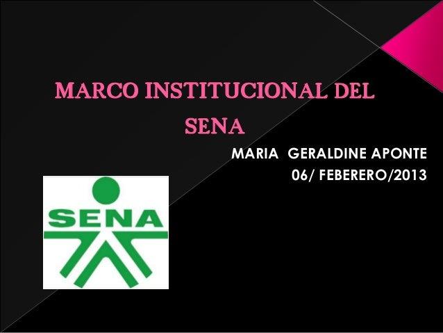 MARCO INSTITUCIONAL DEL         SENA            MARIA GERALDINE APONTE                  06/ FEBERERO/2013