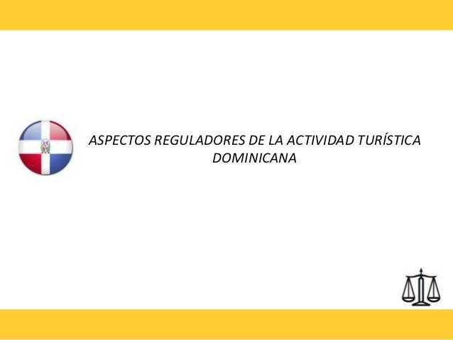 ASPECTOS REGULADORES DE LA ACTIVIDAD TURÍSTICA                DOMINICANA