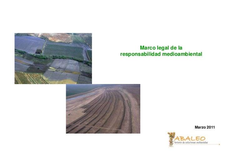 Marco legal de laresponsabilidad medioambiental                           Marzo 2011                             Junio 2008